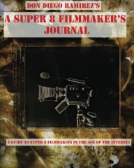 A Super 8 Filmmaker's Journal - Don Diego Ramirez {JPEG}
