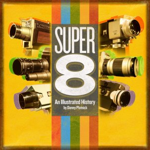 Super 8 : An Illustrated History by Danny Plotnick {JPEG}